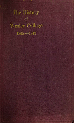 The first history of Wesley College publication - 1865-1919